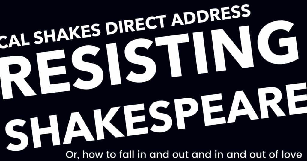 Resisting Shakespeare or how to fall in and out and in and out of love