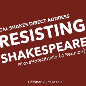 Resisting Shakespeare: #LoveHateOthello (A Reunion)