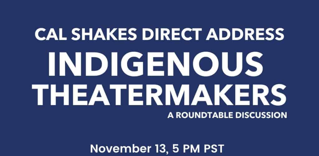 Cal Shakes Direct Address Indigenous theatermakers a round table discussion